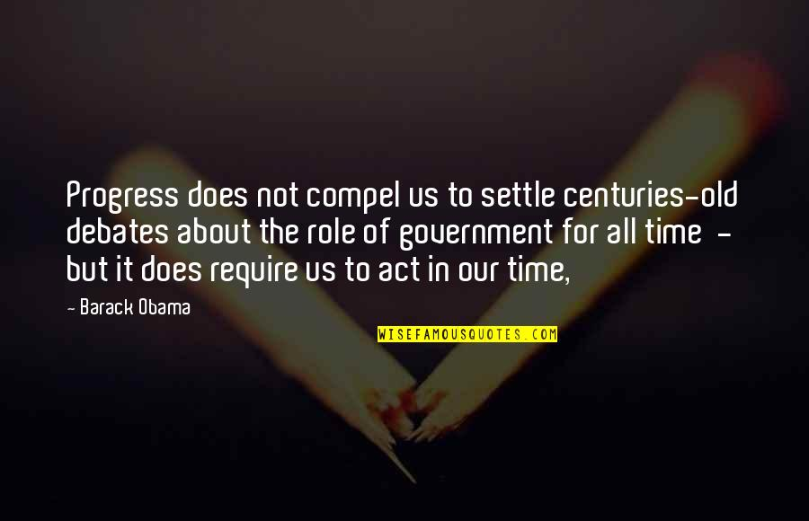 Role Of Government Quotes By Barack Obama: Progress does not compel us to settle centuries-old
