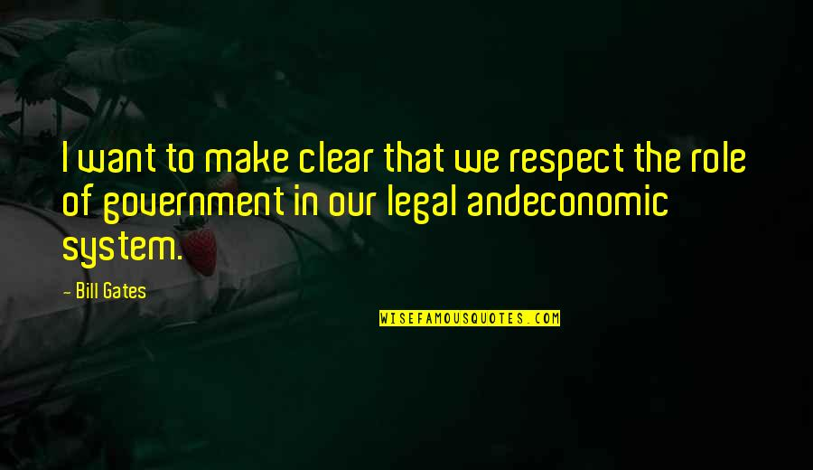 Role Of Government Quotes By Bill Gates: I want to make clear that we respect