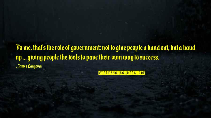 Role Of Government Quotes By James Langevin: To me, that's the role of government: not