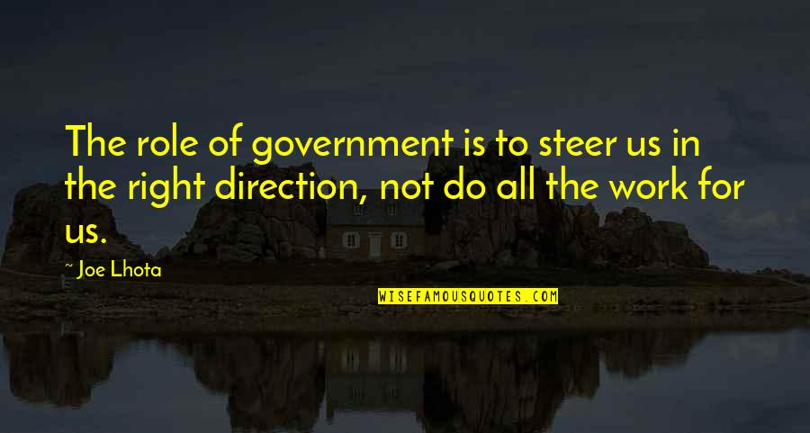 Role Of Government Quotes By Joe Lhota: The role of government is to steer us