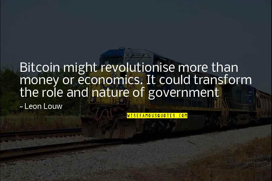 Role Of Government Quotes By Leon Louw: Bitcoin might revolutionise more than money or economics.