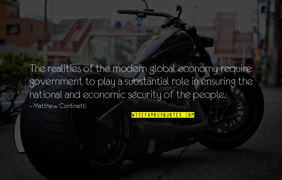 Role Of Government Quotes By Matthew Continetti: The realities of the modern global economy require