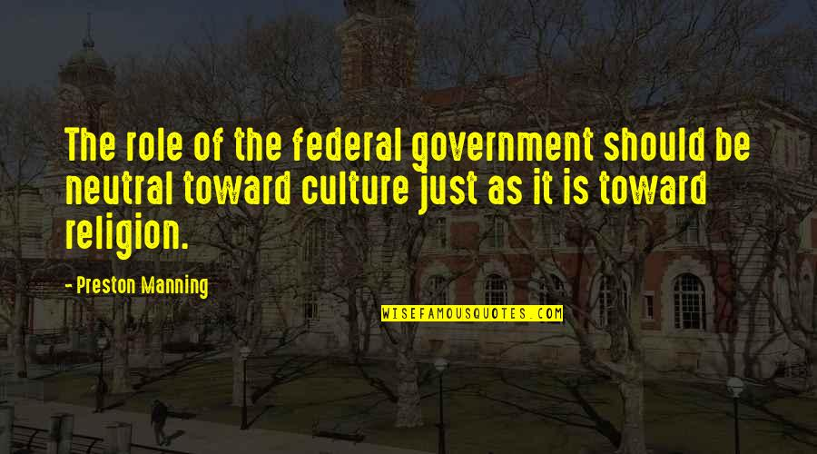Role Of Government Quotes By Preston Manning: The role of the federal government should be