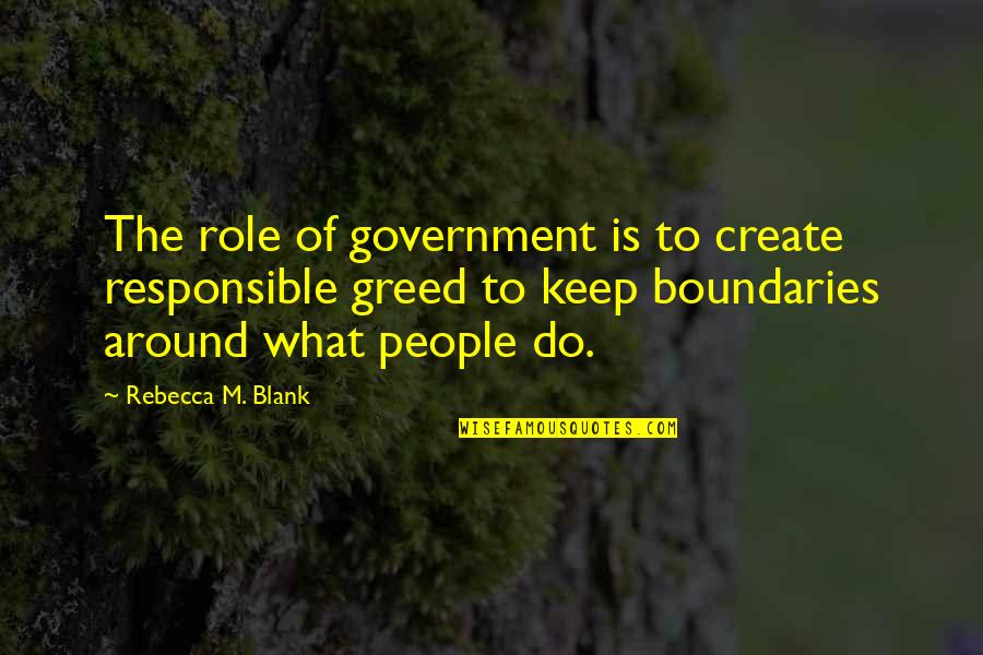 Role Of Government Quotes By Rebecca M. Blank: The role of government is to create responsible