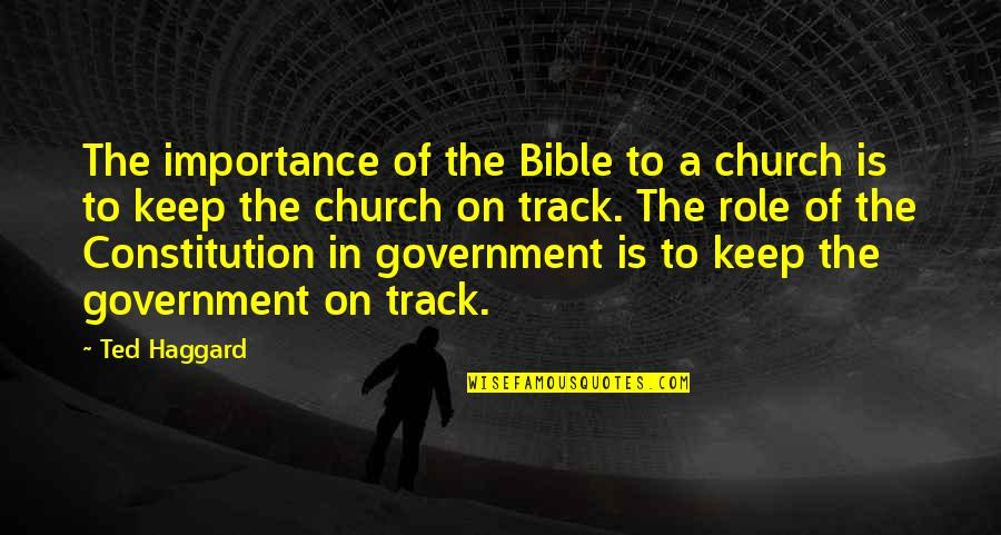 Role Of Government Quotes By Ted Haggard: The importance of the Bible to a church