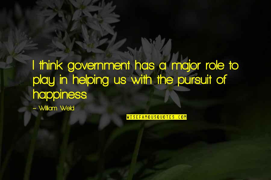 Role Of Government Quotes By William Weld: I think government has a major role to