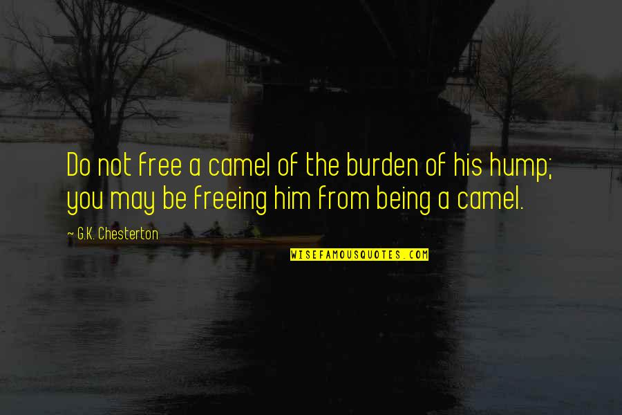 Role Of Husband Quotes By G.K. Chesterton: Do not free a camel of the burden