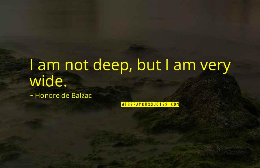 Role Of Husband Quotes By Honore De Balzac: I am not deep, but I am very