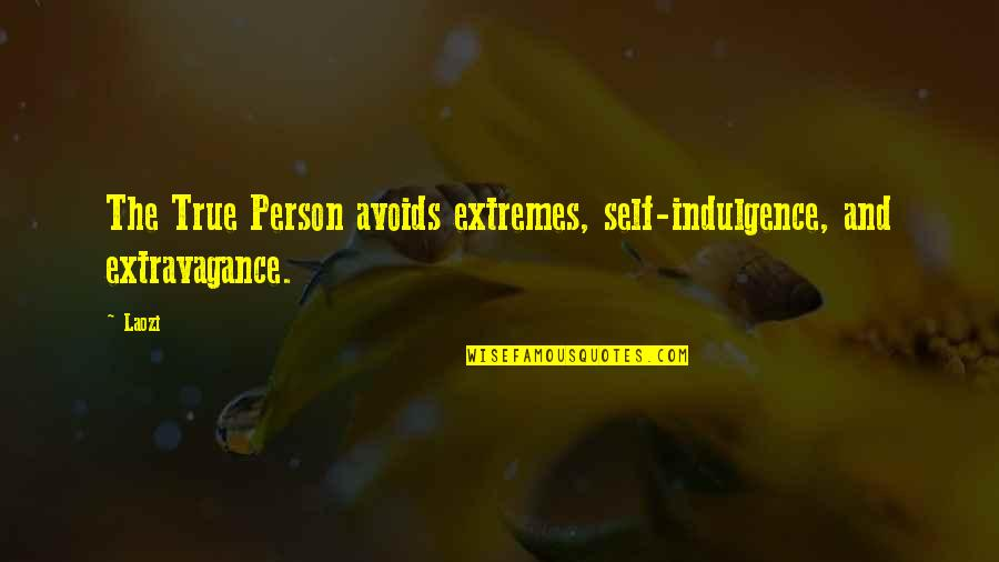 Role Of Husband Quotes By Laozi: The True Person avoids extremes, self-indulgence, and extravagance.