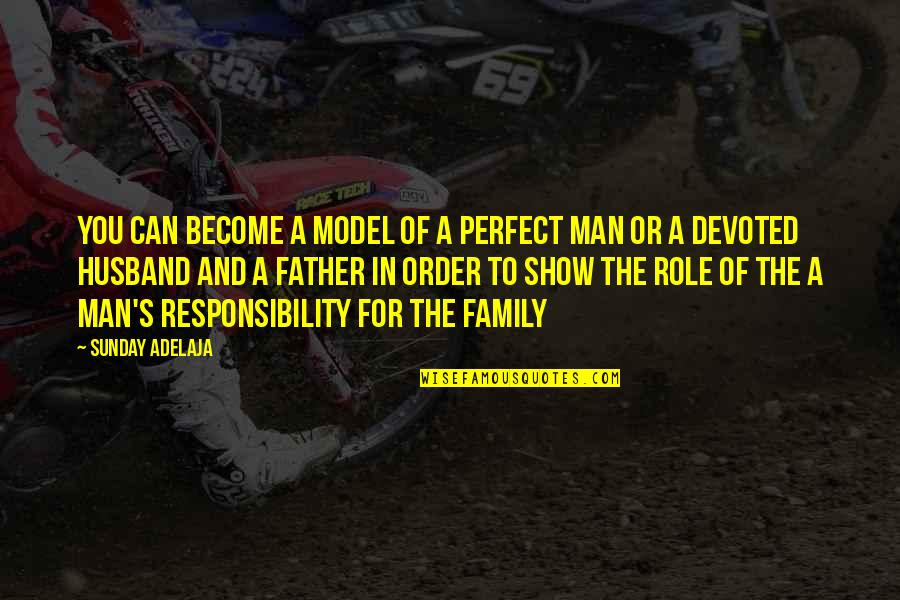 Role Of Husband Quotes By Sunday Adelaja: You can become a model of a perfect