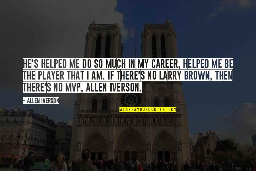 Rolemodel Quotes By Allen Iverson: He's helped me do so much in my