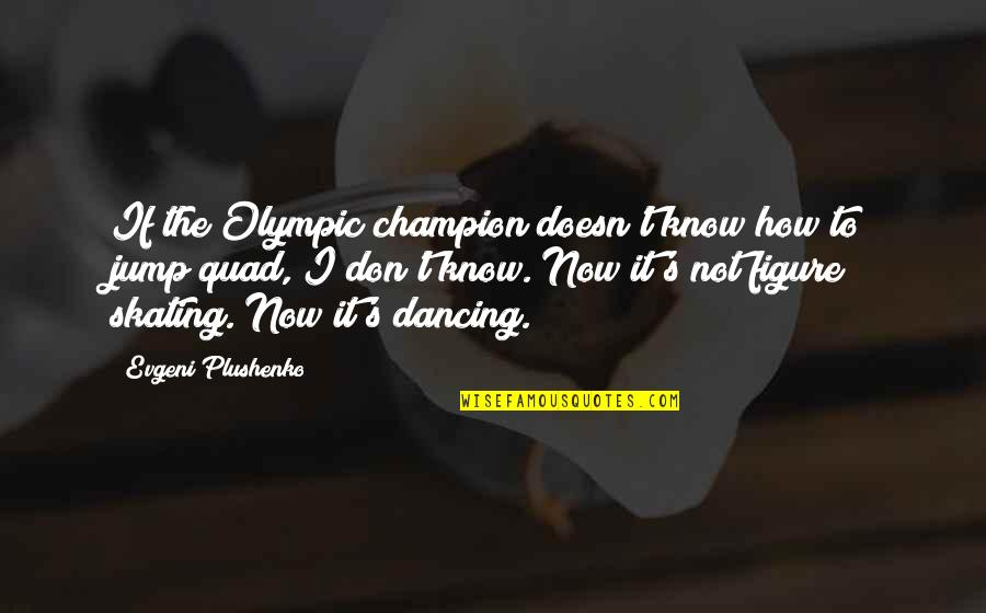 Rolemodel Quotes By Evgeni Plushenko: If the Olympic champion doesn't know how to