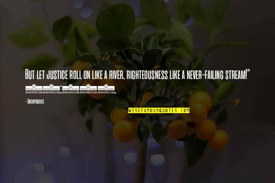 Roll On Quotes By Anonymous: But let justice roll on like a river,