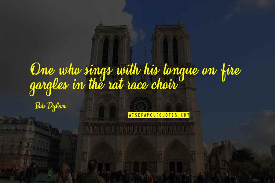 Roll On Quotes By Bob Dylan: One who sings with his tongue on fire,