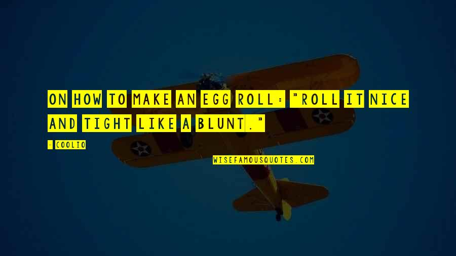 """Roll On Quotes By Coolio: On how to make an egg roll: """"Roll"""