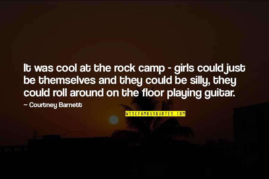 Roll On Quotes By Courtney Barnett: It was cool at the rock camp -