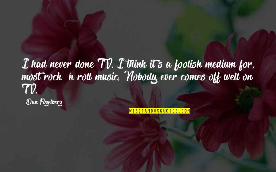 Roll On Quotes By Dan Fogelberg: I had never done TV. I think it's