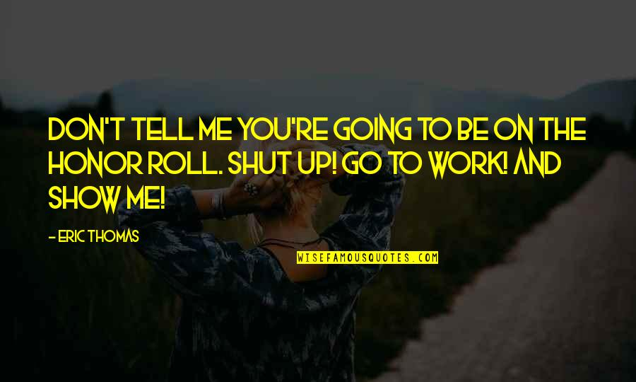 Roll On Quotes By Eric Thomas: Don't tell me you're going to be on