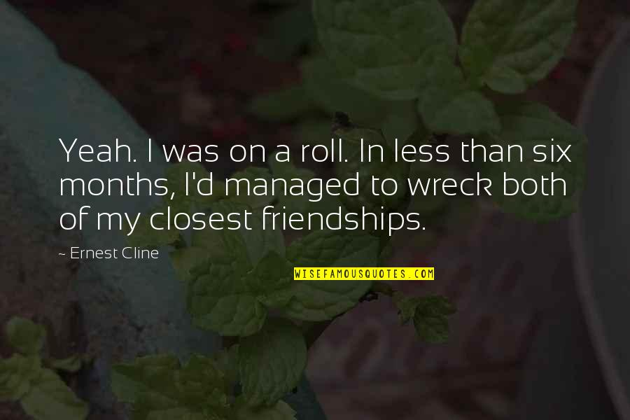 Roll On Quotes By Ernest Cline: Yeah. I was on a roll. In less