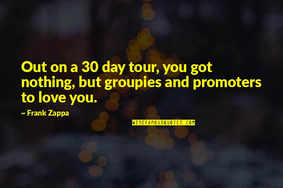 Roll On Quotes By Frank Zappa: Out on a 30 day tour, you got