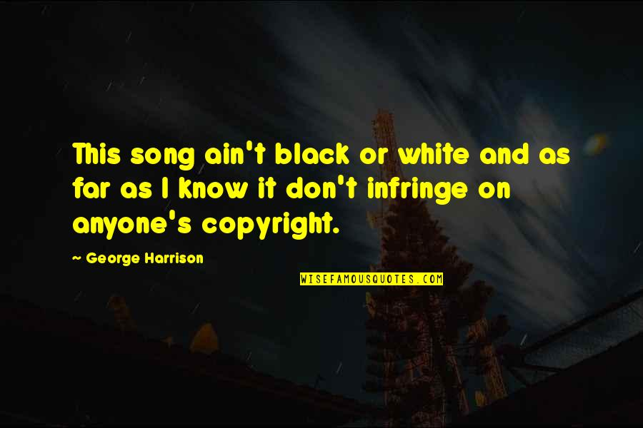 Roll On Quotes By George Harrison: This song ain't black or white and as