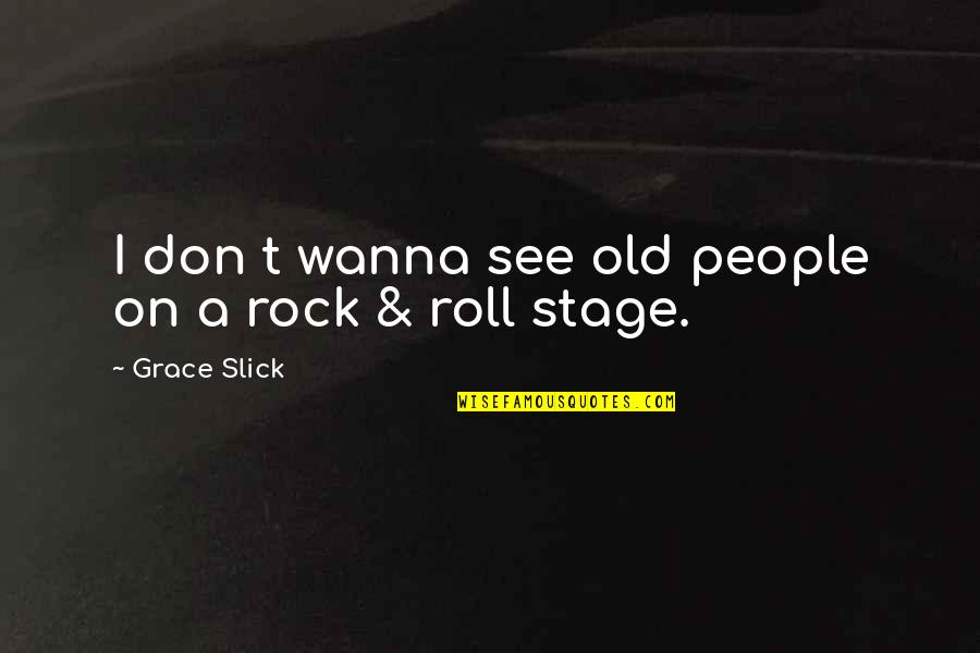 Roll On Quotes By Grace Slick: I don t wanna see old people on