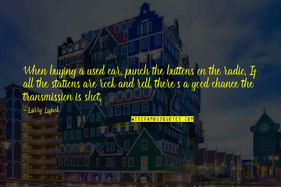 Roll On Quotes By Larry Lujack: When buying a used car, punch the buttons