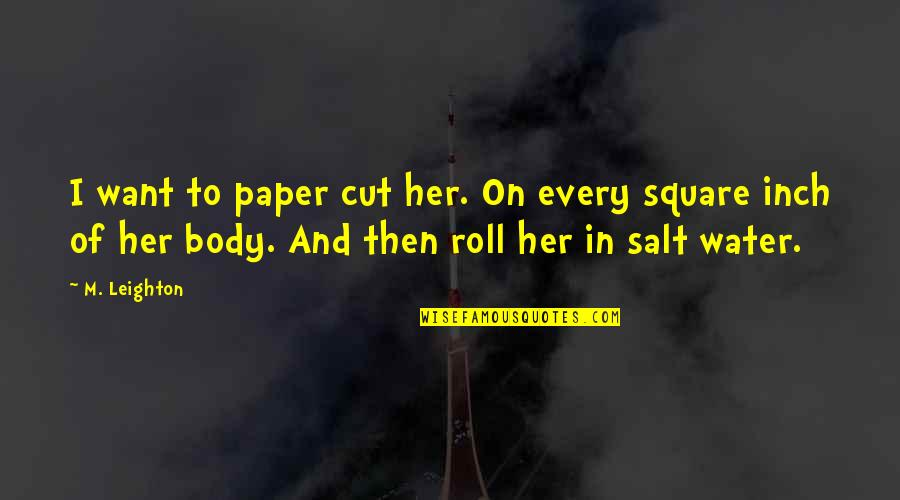 Roll On Quotes By M. Leighton: I want to paper cut her. On every