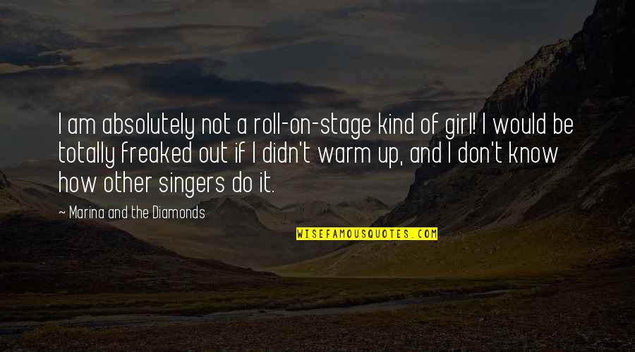 Roll On Quotes By Marina And The Diamonds: I am absolutely not a roll-on-stage kind of