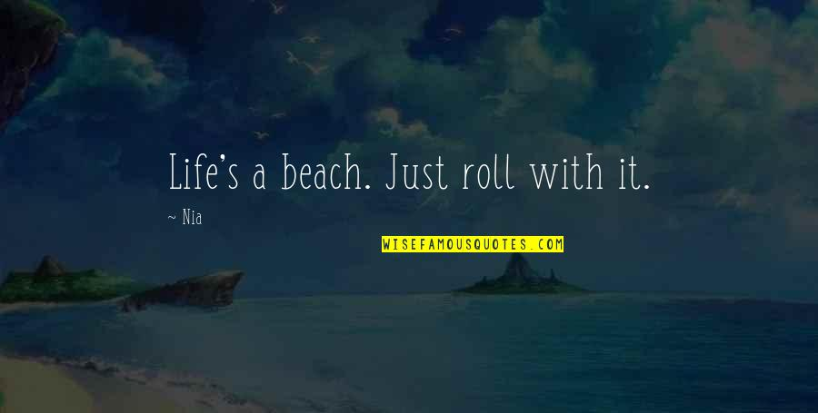 Roll On Quotes By Nia: Life's a beach. Just roll with it.