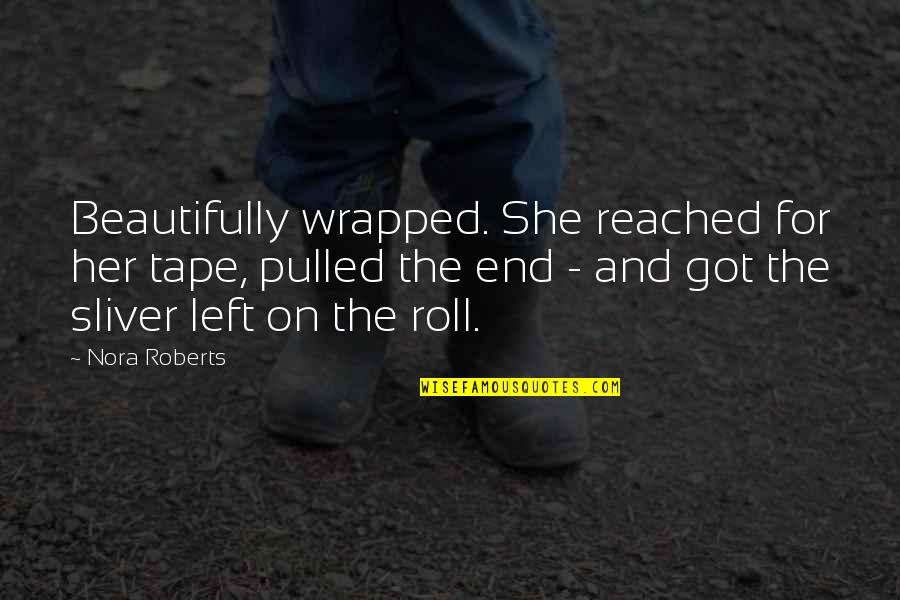 Roll On Quotes By Nora Roberts: Beautifully wrapped. She reached for her tape, pulled