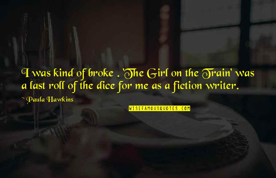 Roll On Quotes By Paula Hawkins: I was kind of broke . 'The Girl