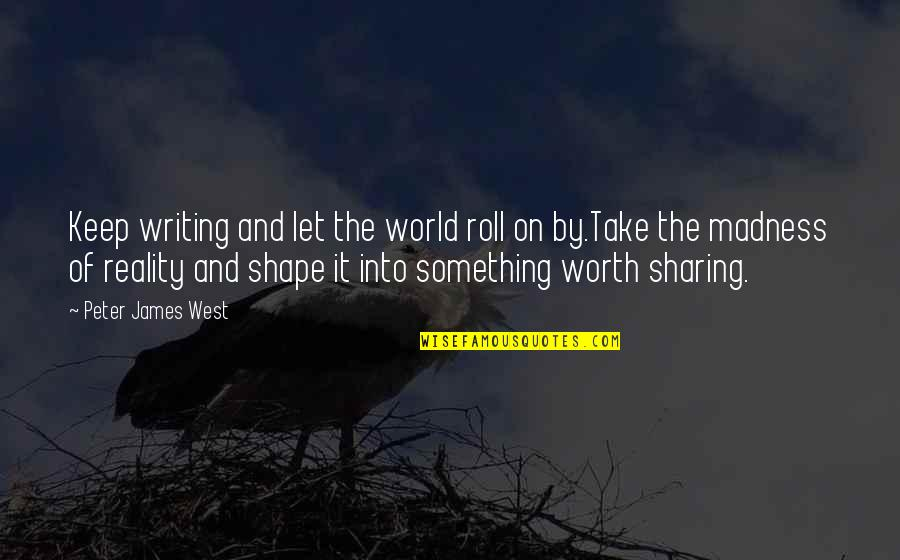 Roll On Quotes By Peter James West: Keep writing and let the world roll on