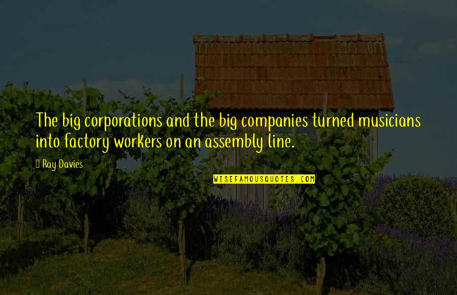 Roll On Quotes By Ray Davies: The big corporations and the big companies turned