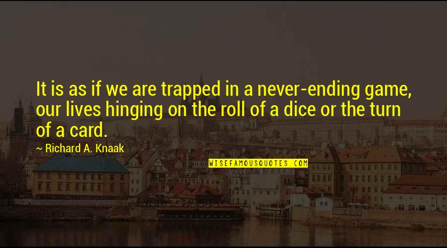 Roll On Quotes By Richard A. Knaak: It is as if we are trapped in