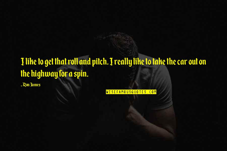 Roll On Quotes By Ron James: I like to get that roll and pitch.