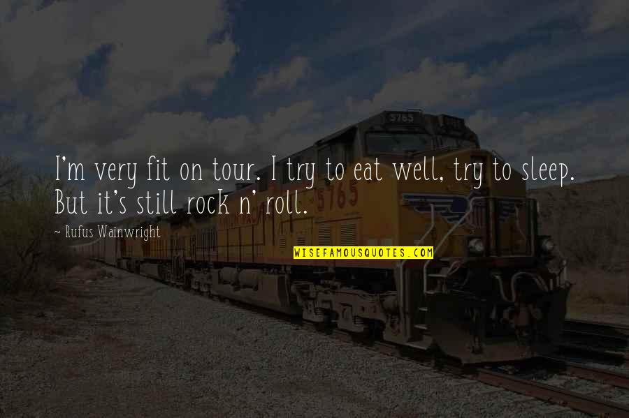Roll On Quotes By Rufus Wainwright: I'm very fit on tour. I try to