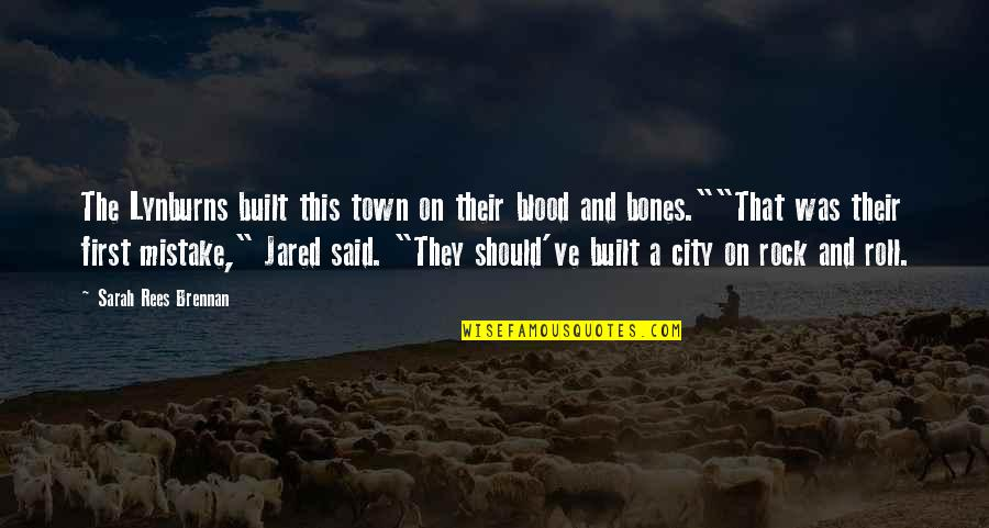 Roll On Quotes By Sarah Rees Brennan: The Lynburns built this town on their blood