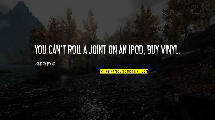 Roll On Quotes By Shelby Lynne: You can't roll a joint on an iPod,