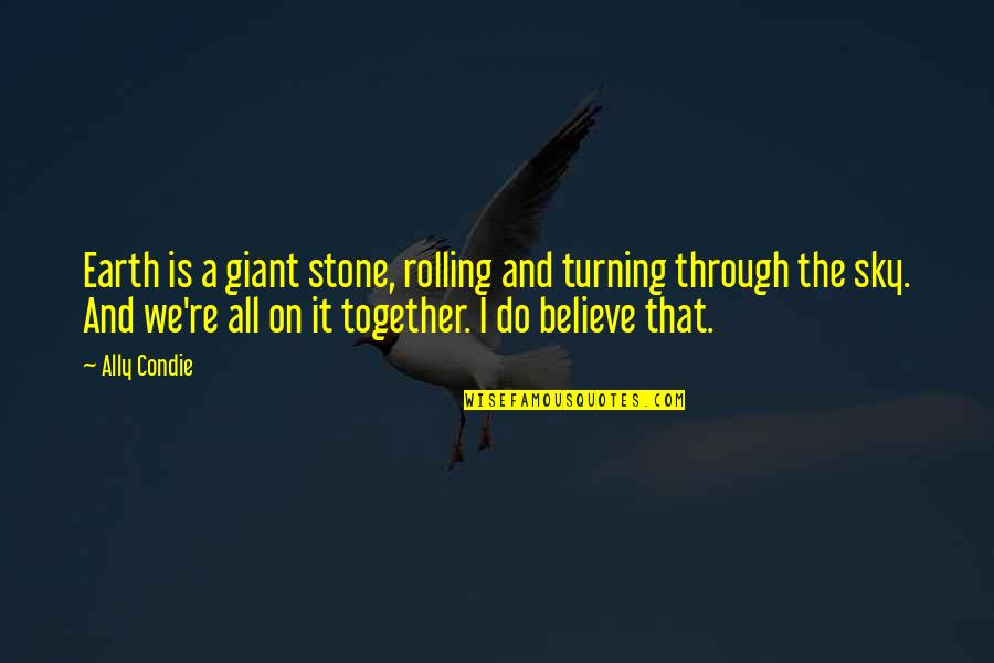 Rolling Stone Quotes By Ally Condie: Earth is a giant stone, rolling and turning