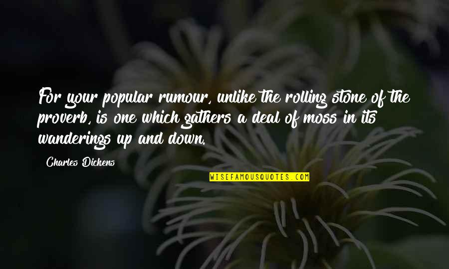Rolling Stone Quotes By Charles Dickens: For your popular rumour, unlike the rolling stone