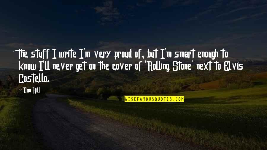 Rolling Stone Quotes By Dan Hill: The stuff I write I'm very proud of,