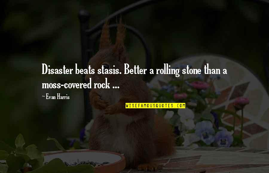 Rolling Stone Quotes By Evan Harris: Disaster beats stasis. Better a rolling stone than