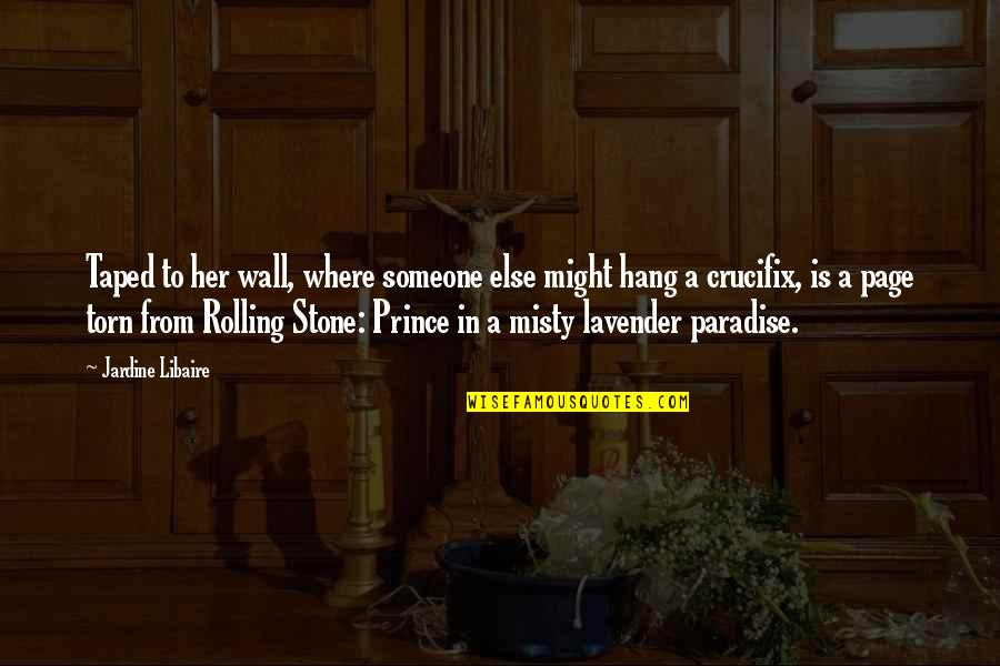 Rolling Stone Quotes By Jardine Libaire: Taped to her wall, where someone else might