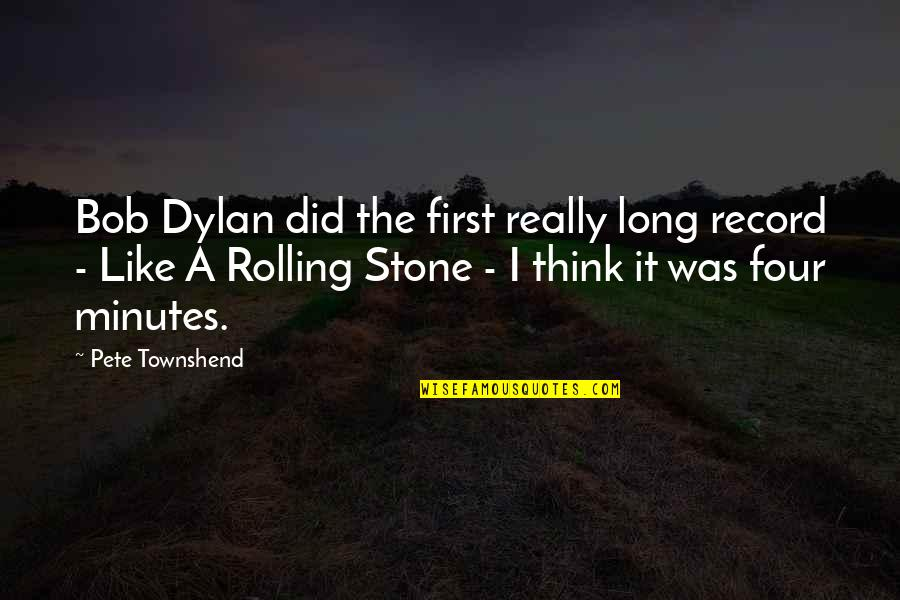 Rolling Stone Quotes By Pete Townshend: Bob Dylan did the first really long record