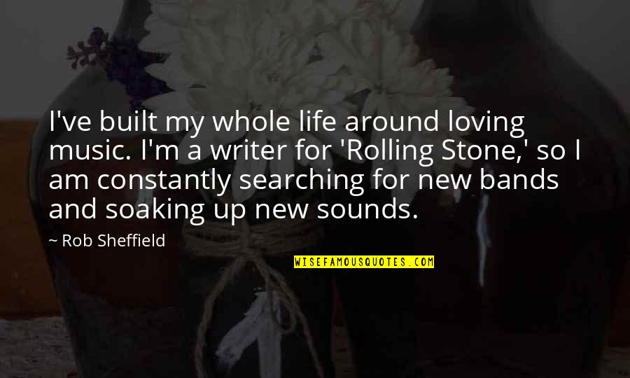 Rolling Stone Quotes By Rob Sheffield: I've built my whole life around loving music.