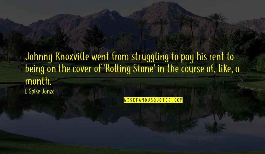 Rolling Stone Quotes By Spike Jonze: Johnny Knoxville went from struggling to pay his