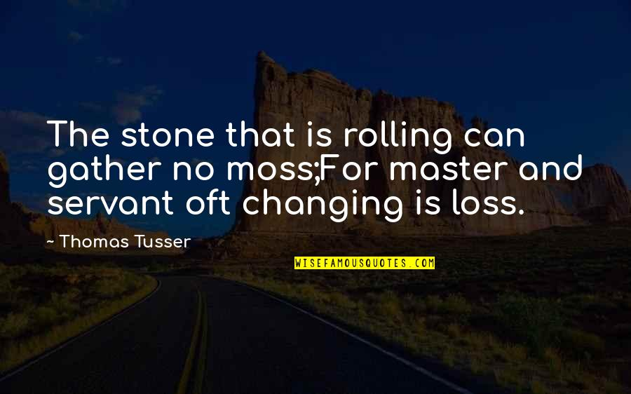 Rolling Stone Quotes By Thomas Tusser: The stone that is rolling can gather no