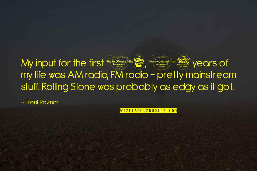 Rolling Stone Quotes By Trent Reznor: My input for the first 16, 17 years