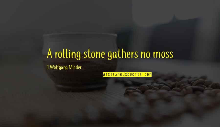 Rolling Stone Quotes By Wolfgang Mieder: A rolling stone gathers no moss